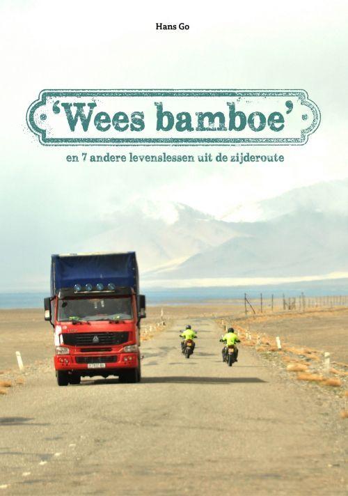Cover boek Hans Go - Wees bamboe - en 7 andere levenslessen uit de zijderoute